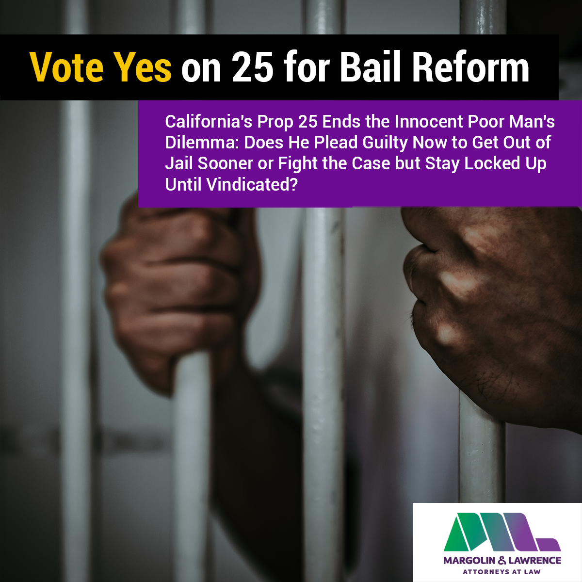 Vote Yes on 25 for Bail Reform: California's Prop 25 Ends the Innocent Poor Man's Dilemma